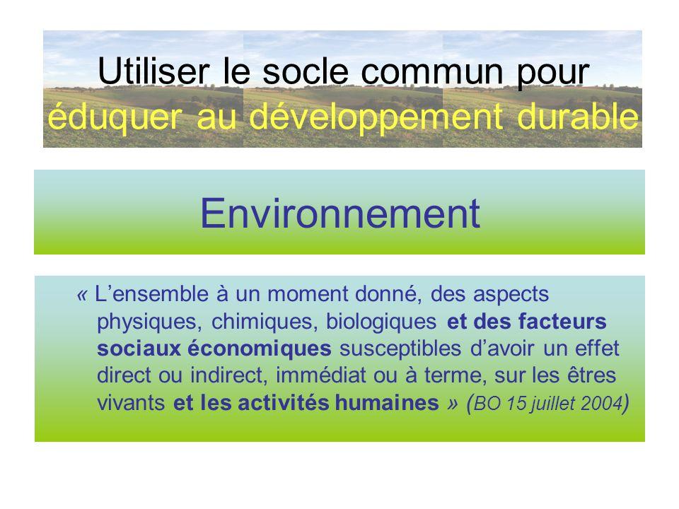 Développement La capacité dune société, sur un temps long, à satisfaire les besoins essentiels de lensemble de sa population La dimension sociale vient compléter lapproche économique Lapproche environnementale napparaît pas Utiliser le socle commun pour éduquer au développement durable