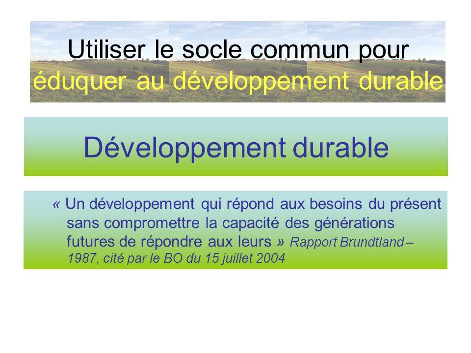 oLe Développement Durable oune définition au niveau de la planète Rio de Janeiro, 1992 : Sommet de la Terre » Utiliser le socle commun pour éduquer au développement durable Domaine environnemental Domaine social Domaine économique DD ViableVivable Équitable