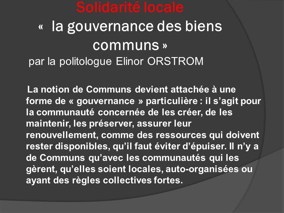 Solidarité locale « la gouvernance des biens communs » La notion de Communs devient attachée à une forme de « gouvernance » particulière : il sagit po