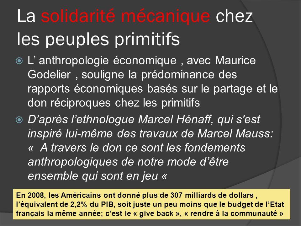La solidarité mécanique chez les peuples primitifs L anthropologie économique, avec Maurice Godelier, souligne la prédominance des rapports économique