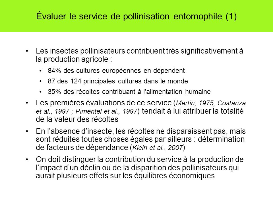 Évaluer le service de pollinisation entomophile (1) Les insectes pollinisateurs contribuent très significativement à la production agricole : 84% des