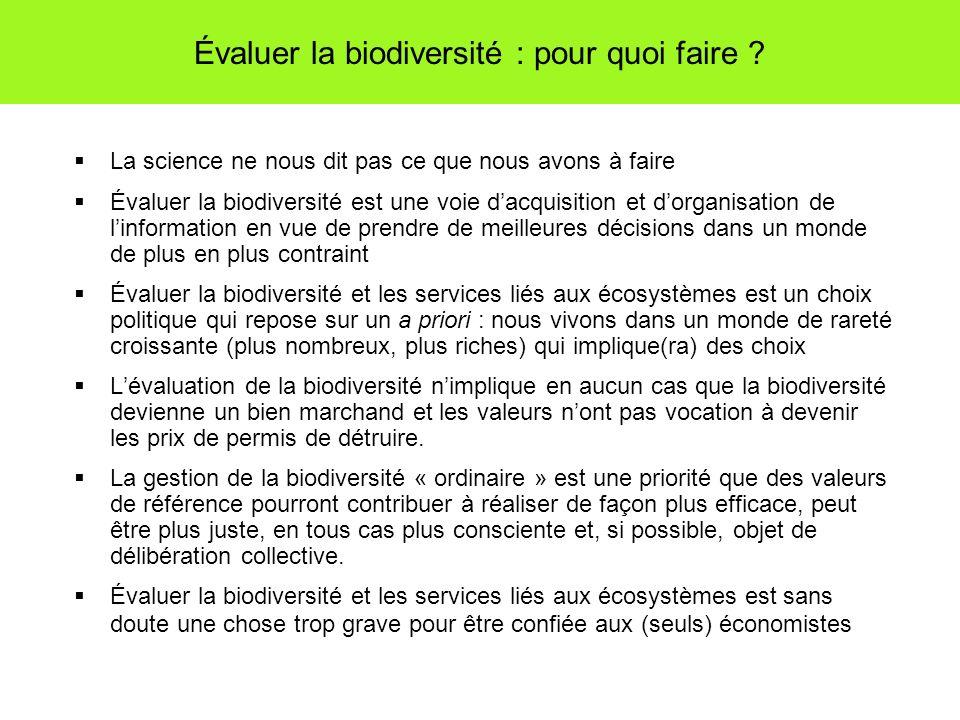 Évaluer la biodiversité : pour quoi faire ? La science ne nous dit pas ce que nous avons à faire Évaluer la biodiversité est une voie dacquisition et