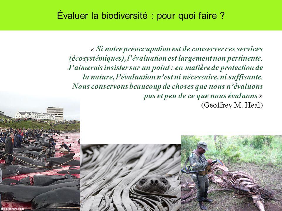 Évaluer la biodiversité : pour quoi faire ? « Si notre préoccupation est de conserver ces services (écosystémiques), lévaluation est largement non per