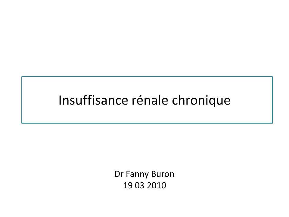 Insuffisance rénale chronique Dr Fanny Buron 19 03 2010