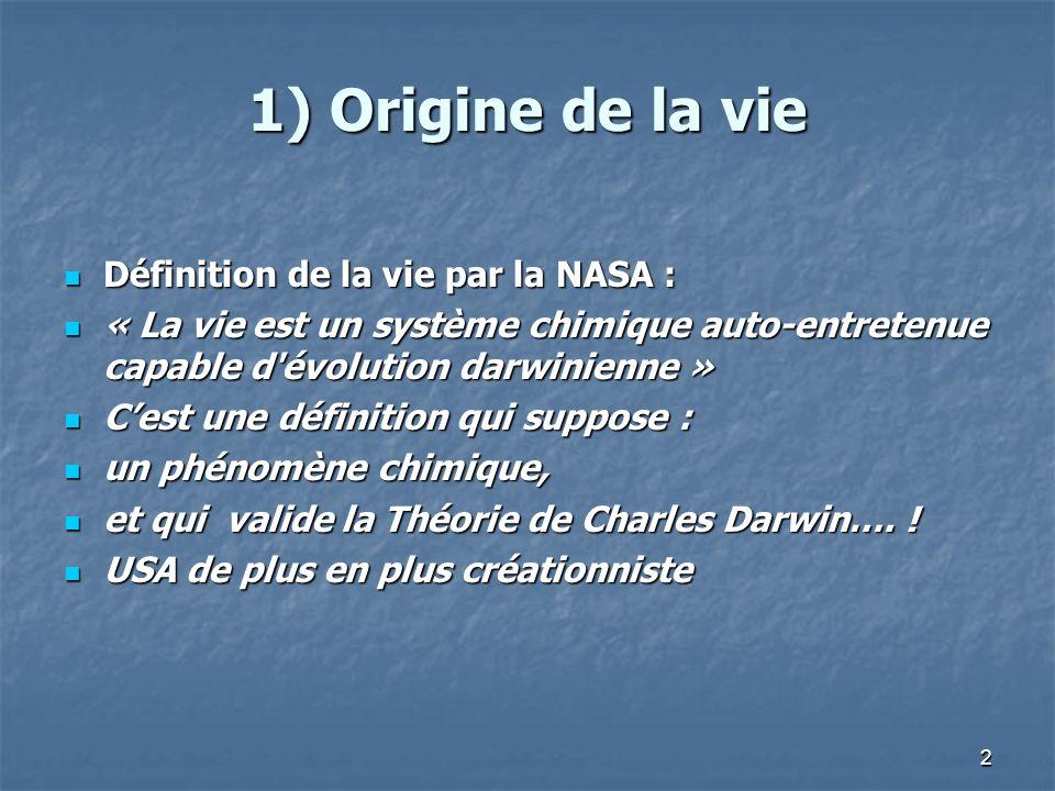 2 1) Origine de la vie Définition de la vie par la NASA : Définition de la vie par la NASA : « La vie est un système chimique auto-entretenue capable d évolution darwinienne » « La vie est un système chimique auto-entretenue capable d évolution darwinienne » Cest une définition qui suppose : Cest une définition qui suppose : un phénomène chimique, un phénomène chimique, et qui valide la Théorie de Charles Darwin….