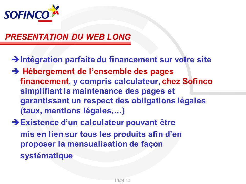 Page 10 PRESENTATION DU WEB LONG Intégration parfaite du financement sur votre site Hébergement de lensemble des pages financement, y compris calculat