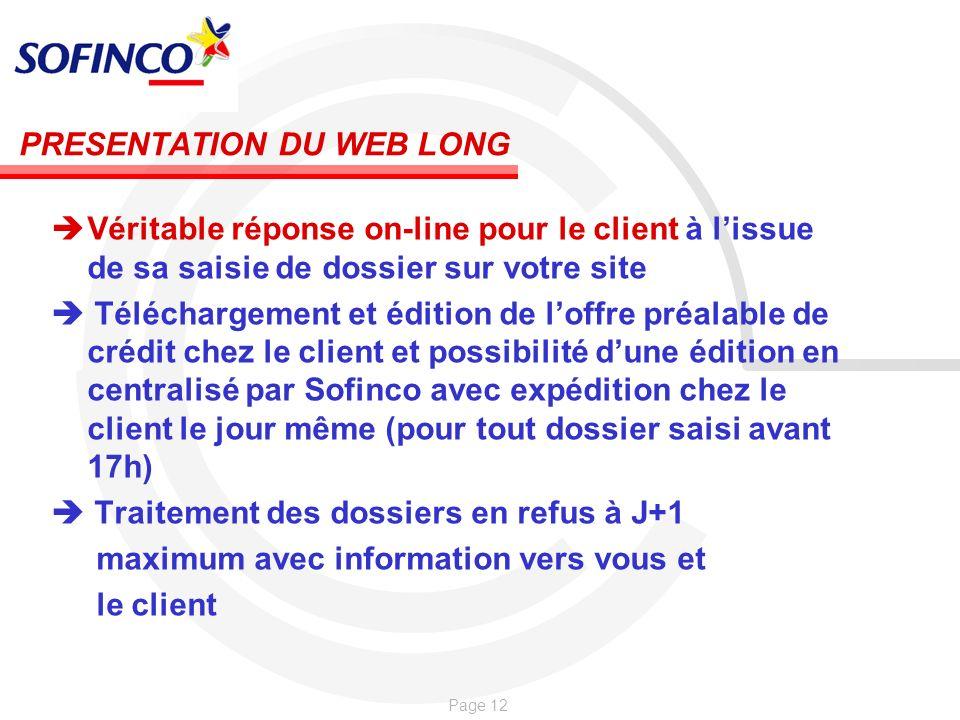 Page 12 PRESENTATION DU WEB LONG Véritable réponse on-line pour le client à lissue de sa saisie de dossier sur votre site Téléchargement et édition de
