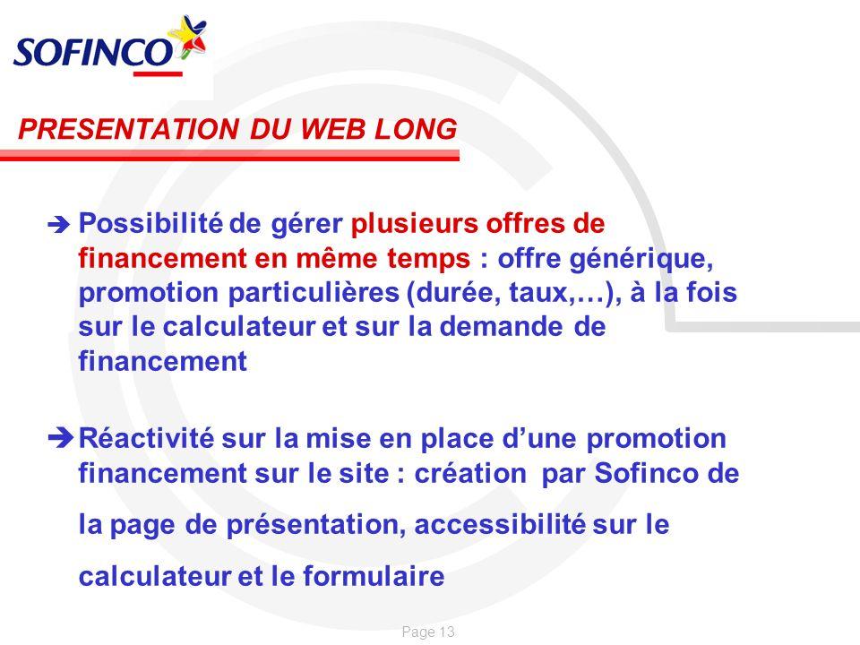Page 13 PRESENTATION DU WEB LONG Possibilité de gérer plusieurs offres de financement en même temps : offre générique, promotion particulières (durée,