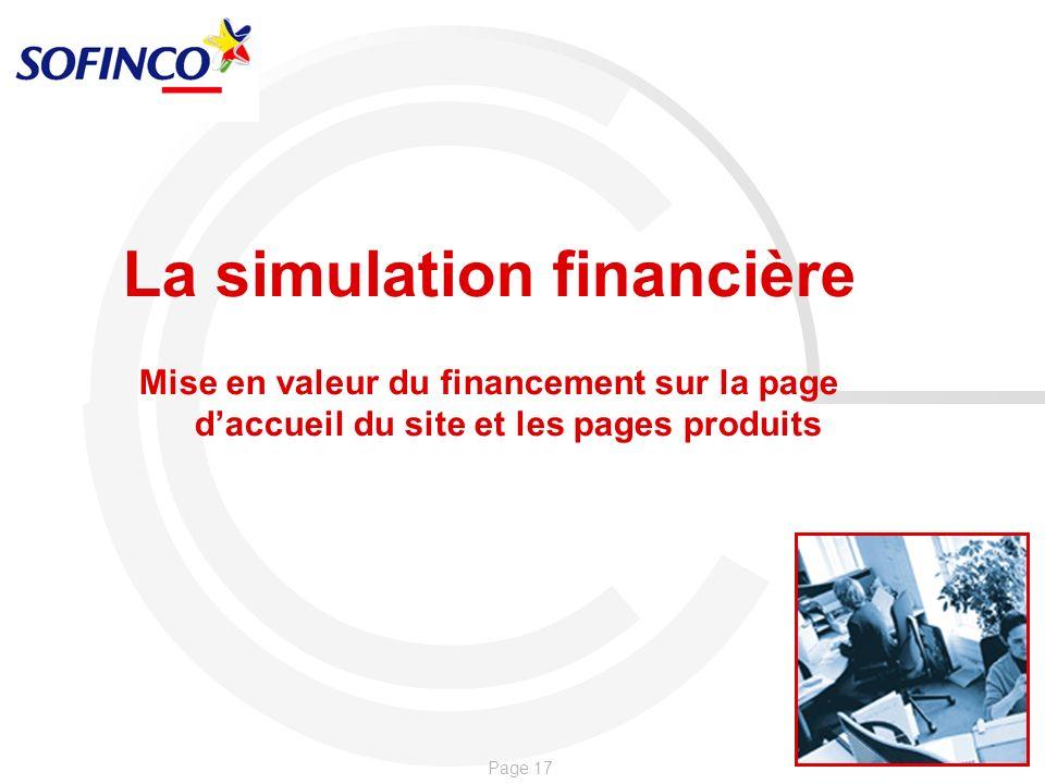 Page 17 La simulation financière Mise en valeur du financement sur la page daccueil du site et les pages produits