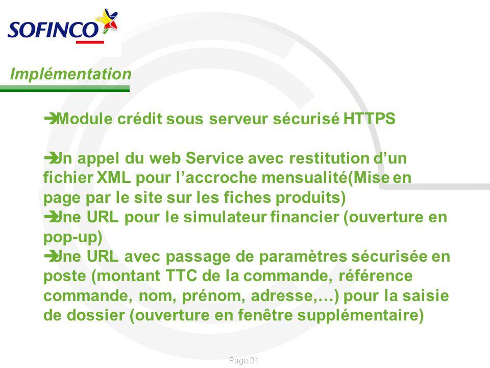 Page 31 Implémentation Module crédit sous serveur sécurisé HTTPS Un appel du web Service avec restitution dun fichier XML pour laccroche mensualité(Mi