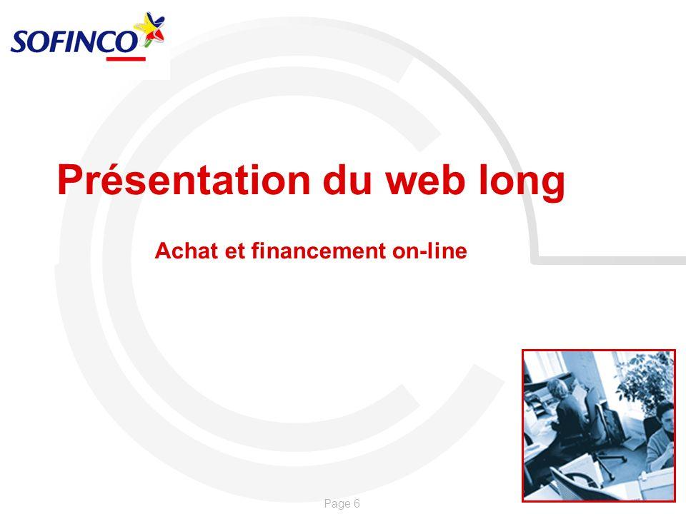 Page 7 PRESENTATION DU WEB LONG Trois modules sont proposés aux sites : - Une accroche mensualité via un appel du web service : Il permet la restitution des informations de financement à crédit dun produit sous le forme dun flux XML.