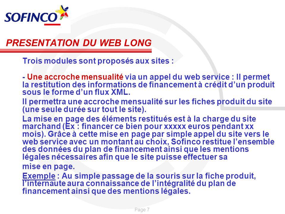 Page 7 PRESENTATION DU WEB LONG Trois modules sont proposés aux sites : - Une accroche mensualité via un appel du web service : Il permet la restituti