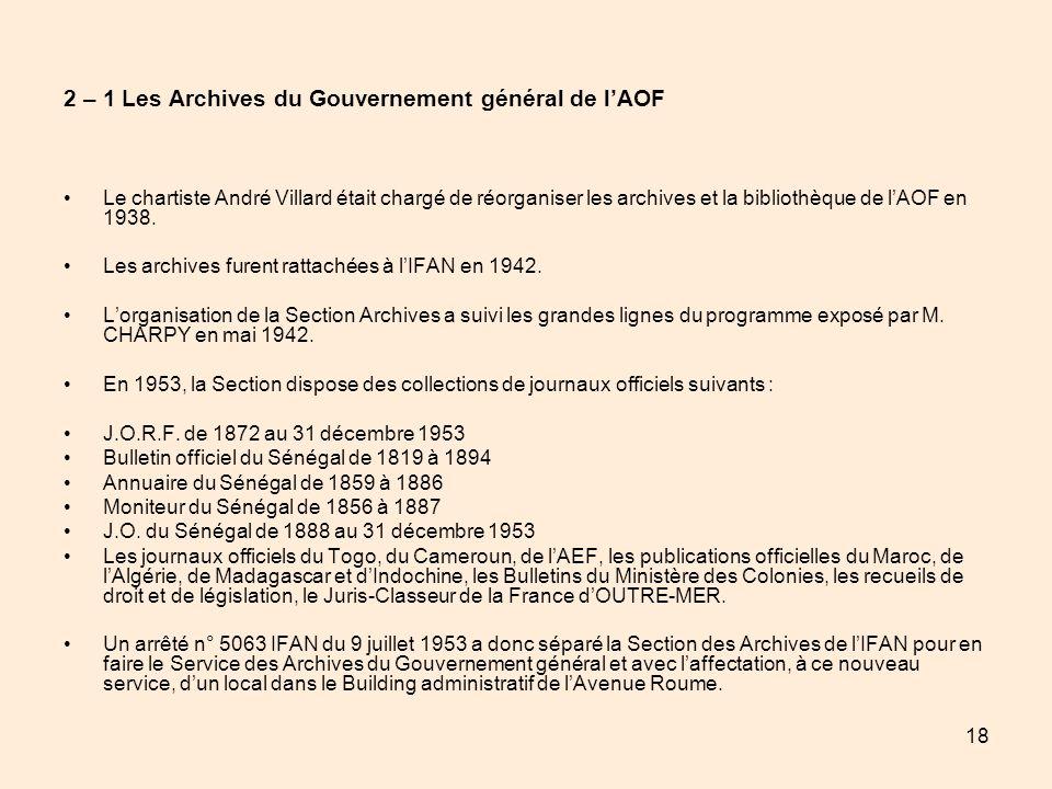 18 2 – 1 Les Archives du Gouvernement général de lAOF Le chartiste André Villard était chargé de réorganiser les archives et la bibliothèque de lAOF e