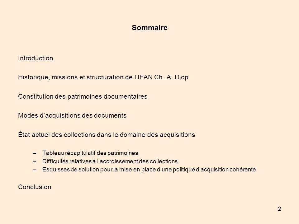 2 Sommaire Introduction Historique, missions et structuration de lIFAN Ch. A. Diop Constitution des patrimoines documentaires Modes dacquisitions des