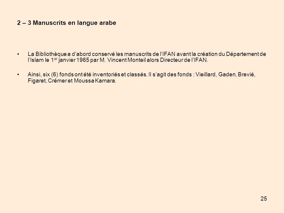 25 2 – 3 Manuscrits en langue arabe La Bibliothèque a dabord conservé les manuscrits de lIFAN avant la création du Département de lIslam le 1 er janvi