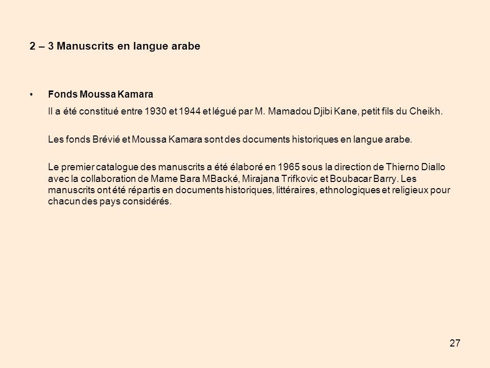 27 2 – 3 Manuscrits en langue arabe Fonds Moussa Kamara Il a été constitué entre 1930 et 1944 et légué par M. Mamadou Djibi Kane, petit fils du Cheikh