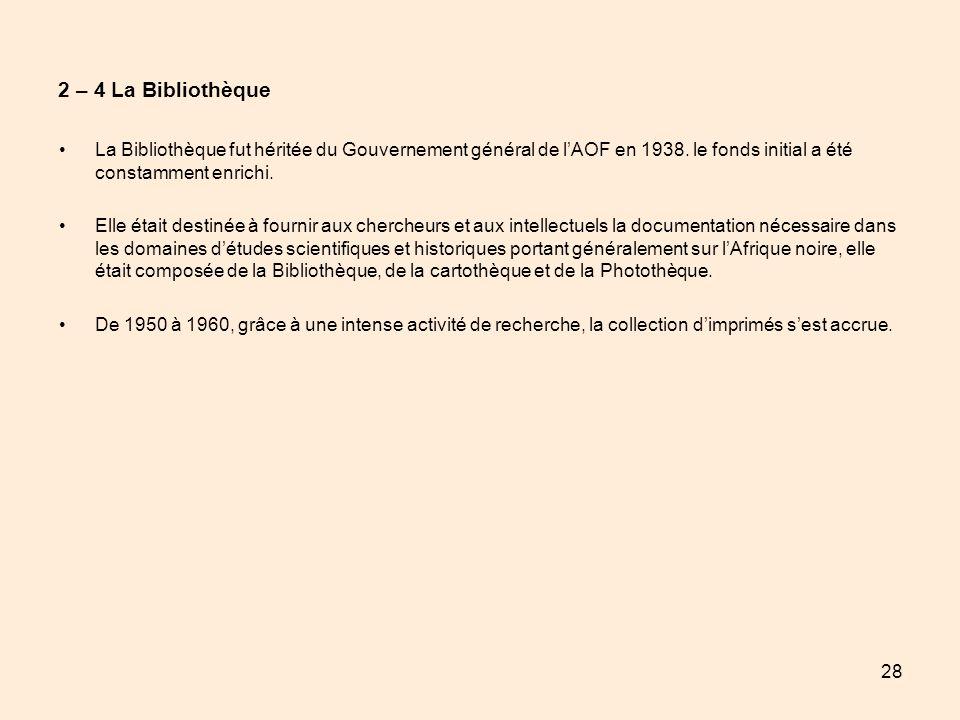 28 2 – 4 La Bibliothèque La Bibliothèque fut héritée du Gouvernement général de lAOF en 1938. le fonds initial a été constamment enrichi. Elle était d