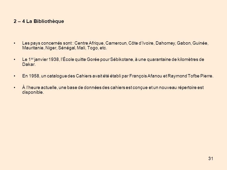 31 2 – 4 La Bibliothèque Les pays concernés sont : Centre Afrique, Cameroun, Côte dIvoire, Dahomey, Gabon, Guinée, Mauritanie, Niger, Sénégal, Mali, T
