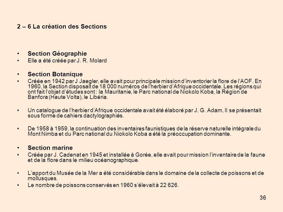 36 2 – 6 La création des Sections Section Géographie Elle a été créée par J. R. Molard Section Botanique Créée en 1942 par J Jaegler, elle avait pour