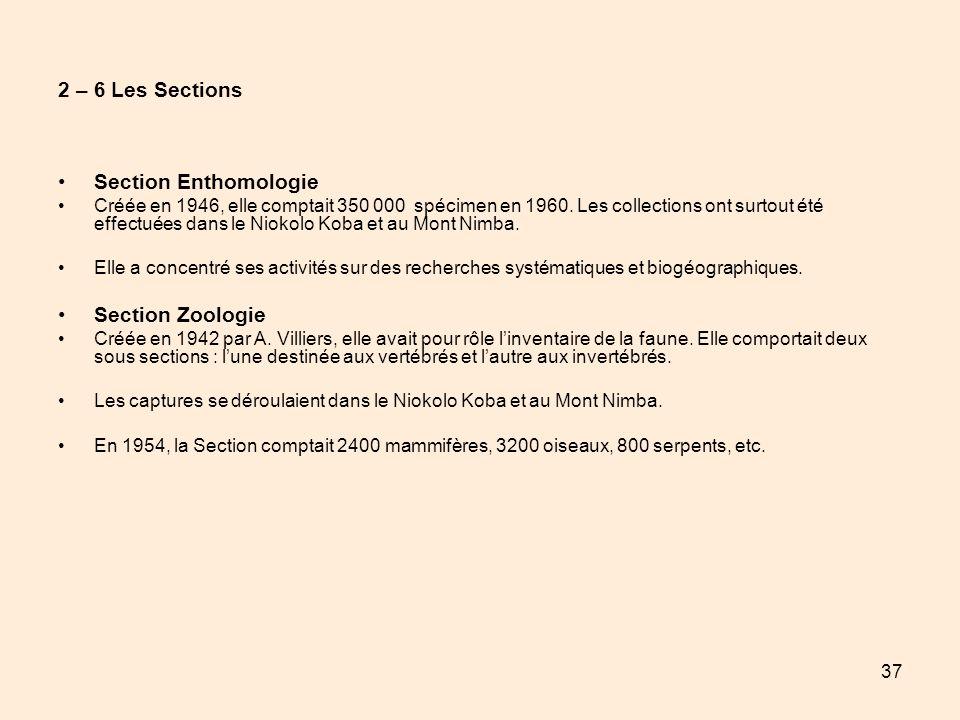 37 2 – 6 Les Sections Section Enthomologie Créée en 1946, elle comptait 350 000 spécimen en 1960. Les collections ont surtout été effectuées dans le N