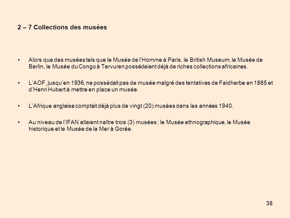 38 2 – 7 Collections des musées Alors que des musées tels que le Musée de lHomme à Paris, le British Museum, le Musée de Berlin, le Musée du Congo à T