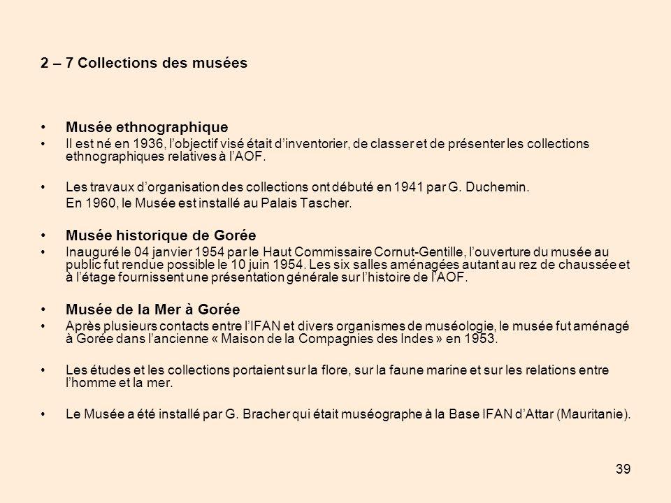 39 2 – 7 Collections des musées Musée ethnographique Il est né en 1936, lobjectif visé était dinventorier, de classer et de présenter les collections