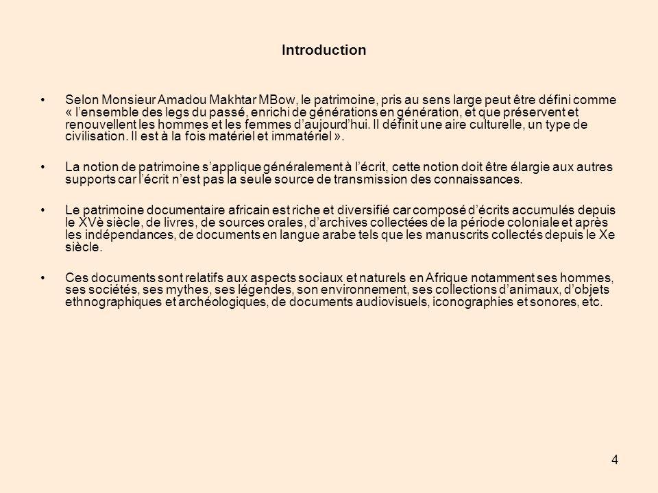 5 Introduction Ces patrimoines sont conservés dans plusieurs centres de recherche et de documentation en Afrique : Arewa House (kaduna, Nigéria), Northern History Research Scheme (Université Ahmed Bello, Zaria, Nigéria), Centre de Recherche et de Documentation historique Ahmed Baba (Tombouctou, Mali), Institut des Hautes Études marocaines et Institut scientifique chérifien (Maroc), Académie malgache (Madagascar), Institut fondamental dAfrique noire Cheikh Anta Diop, Université de Dakar, Sénégal), etc.