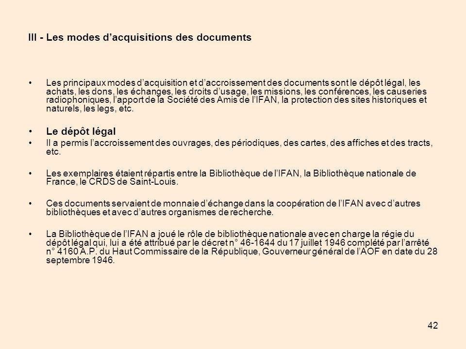 42 III - Les modes dacquisitions des documents Les principaux modes dacquisition et daccroissement des documents sont le dépôt légal, les achats, les