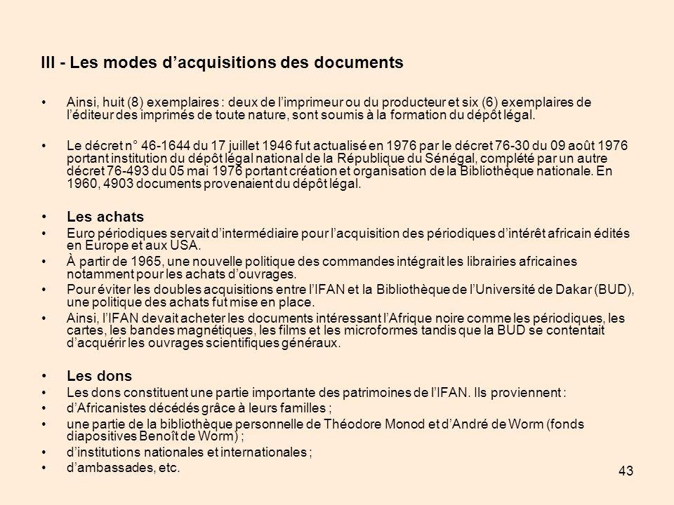 43 III - Les modes dacquisitions des documents Ainsi, huit (8) exemplaires : deux de limprimeur ou du producteur et six (6) exemplaires de léditeur de