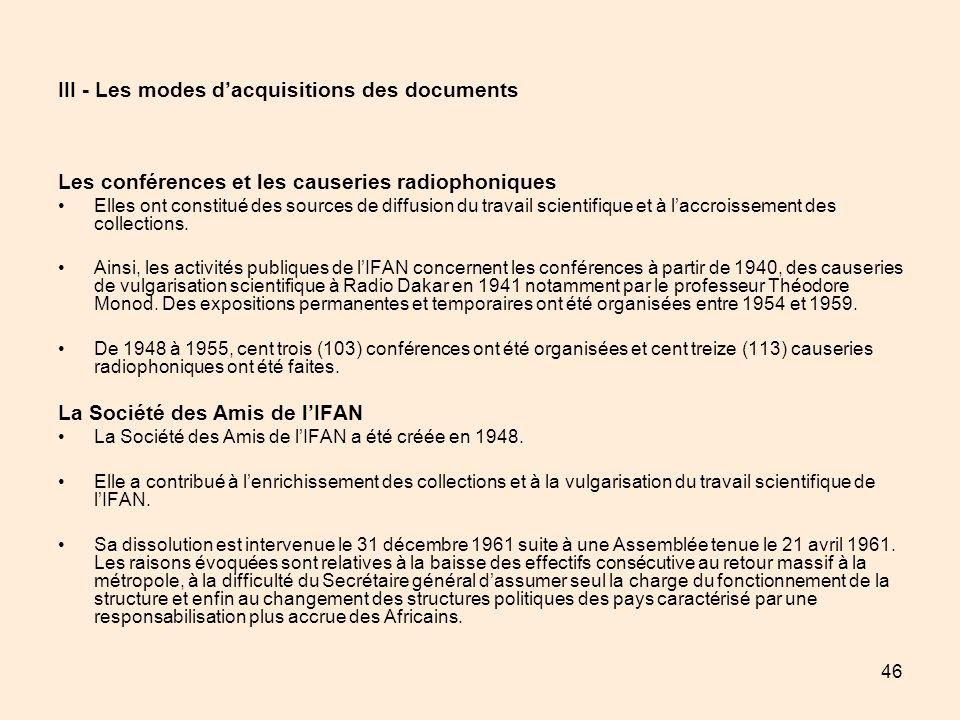 46 III - Les modes dacquisitions des documents Les conférences et les causeries radiophoniques Elles ont constitué des sources de diffusion du travail