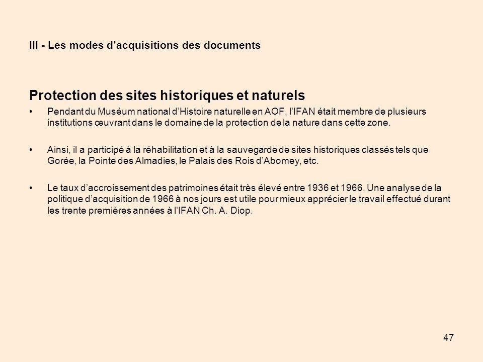 47 III - Les modes dacquisitions des documents Protection des sites historiques et naturels Pendant du Muséum national dHistoire naturelle en AOF, lIF