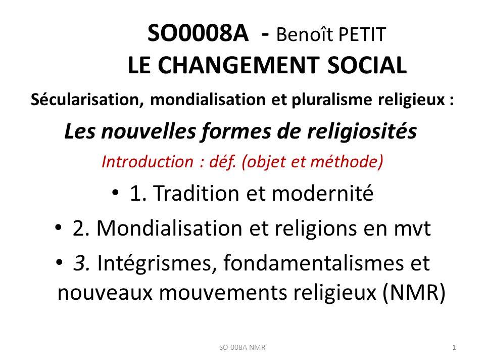 SO0008A - Benoît PETIT LE CHANGEMENT SOCIAL Sécularisation, mondialisation et pluralisme religieux : Les nouvelles formes de religiosités Introduction