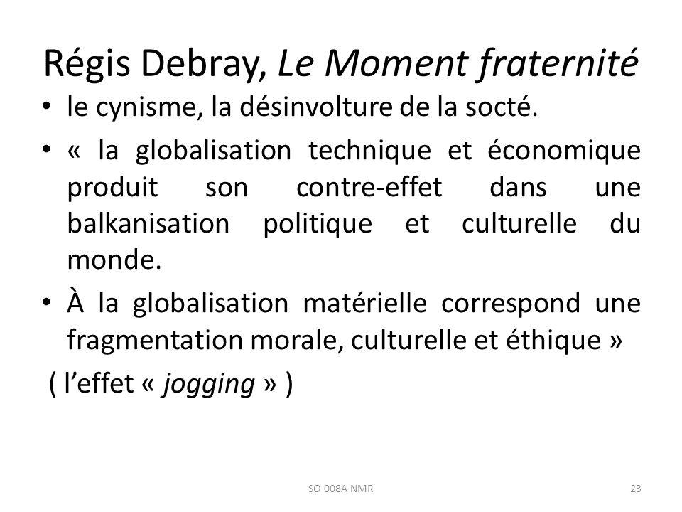 Régis Debray, Le Moment fraternité le cynisme, la désinvolture de la socté. « la globalisation technique et économique produit son contre-effet da