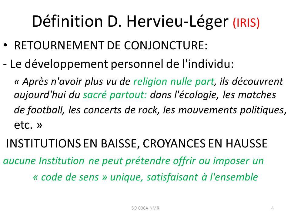 Définition D. Hervieu-Léger (IRIS) SO 008A NMR4 RETOURNEMENT DE CONJONCTURE: - Le développement personnel de l'individu: « Après n'avoir plus vu de re