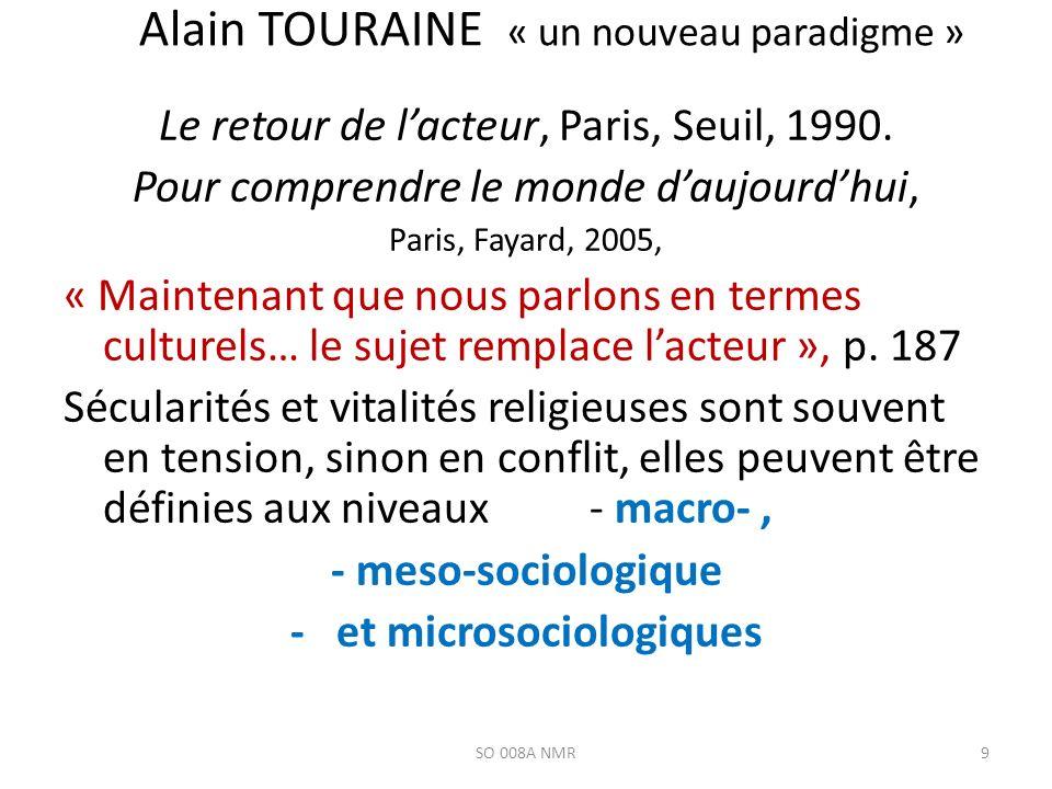 Alain TOURAINE « un nouveau paradigme » Le retour de lacteur, Paris, Seuil, 1990. Pour comprendre le monde daujourdhui, Paris, Fayard, 2005, « Mainten