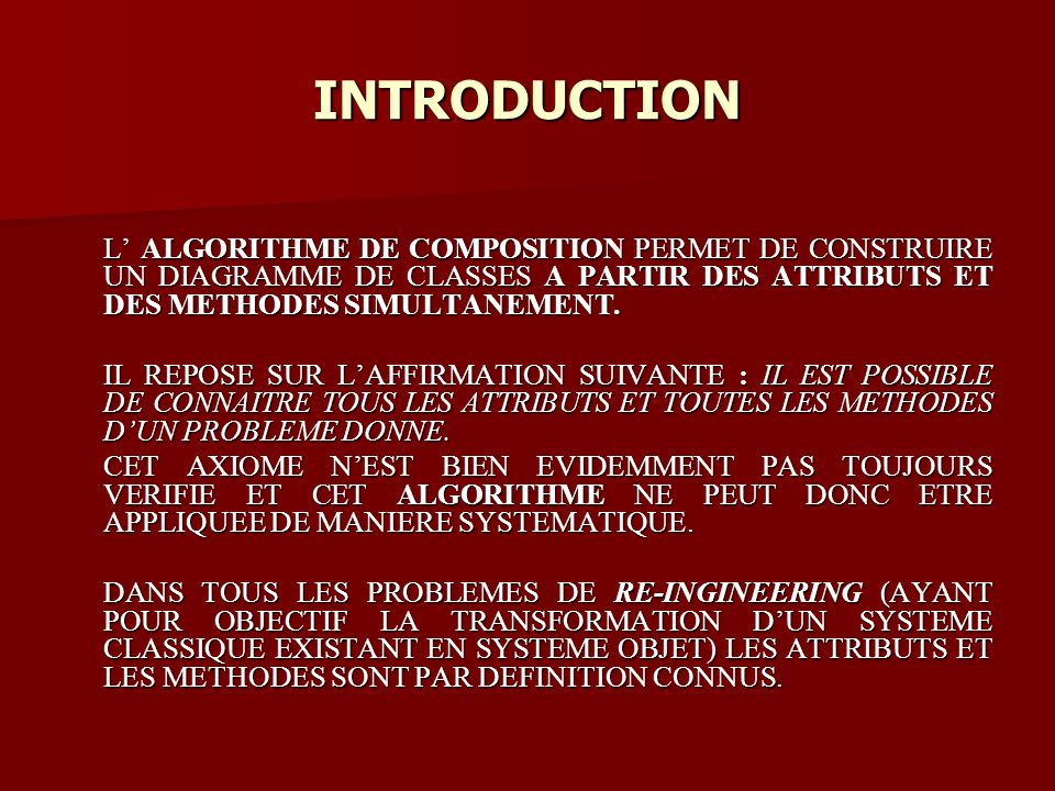 INTRODUCTION L ALGORITHME DE COMPOSITION PERMET DE CONSTRUIRE UN DIAGRAMME DE CLASSES A PARTIR DES ATTRIBUTS ET DES METHODES SIMULTANEMENT.