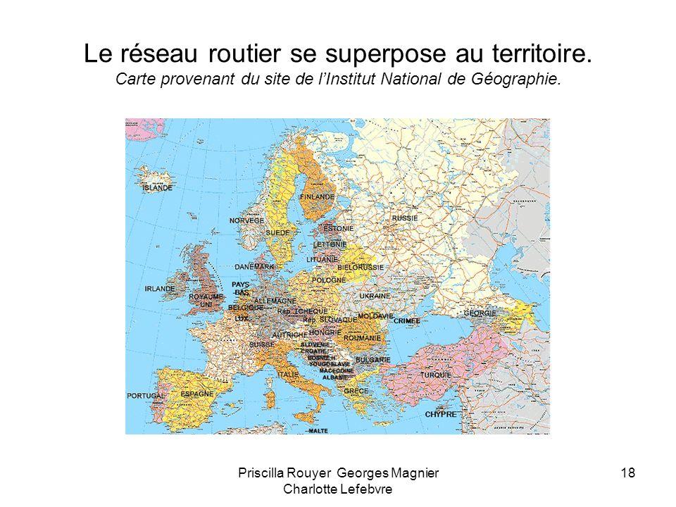 Priscilla Rouyer Georges Magnier Charlotte Lefebvre 18 Le réseau routier se superpose au territoire. Carte provenant du site de lInstitut National de