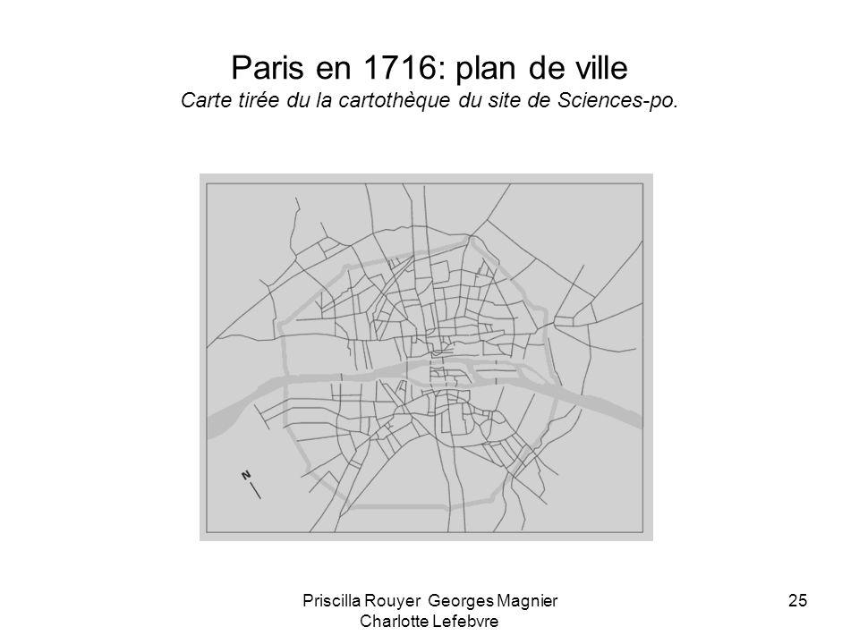 Priscilla Rouyer Georges Magnier Charlotte Lefebvre 25 Paris en 1716: plan de ville Carte tirée du la cartothèque du site de Sciences-po.