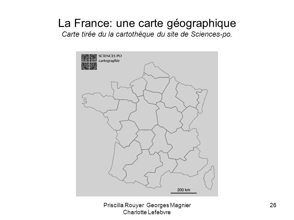 Priscilla Rouyer Georges Magnier Charlotte Lefebvre 26 La France: une carte géographique Carte tirée du la cartothèque du site de Sciences-po.