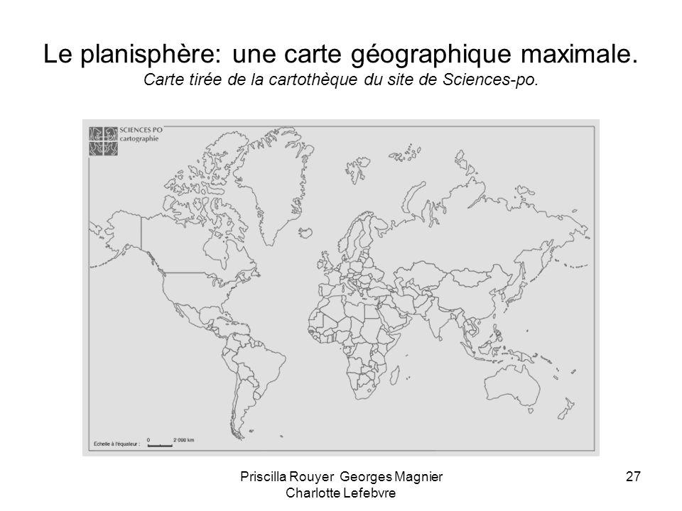 Priscilla Rouyer Georges Magnier Charlotte Lefebvre 27 Le planisphère: une carte géographique maximale. Carte tirée de la cartothèque du site de Scien