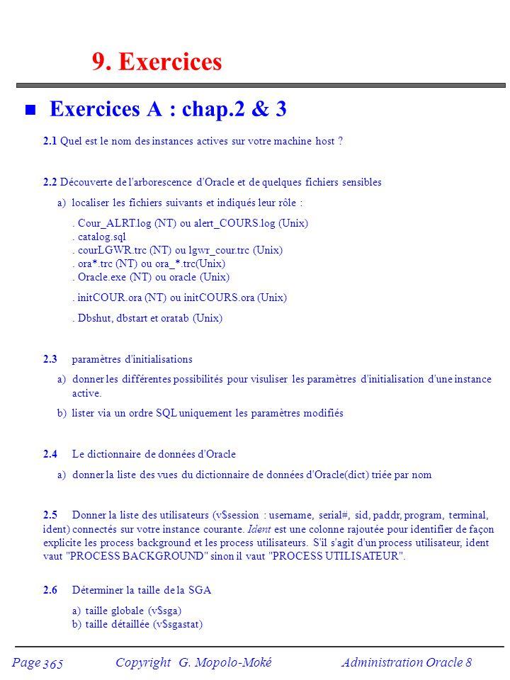 Page Copyright G. Mopolo-Moké Administration Oracle 8 365 9. Exercices n Exercices A : chap.2 & 3 2.1 Quel est le nom des instances actives sur votre