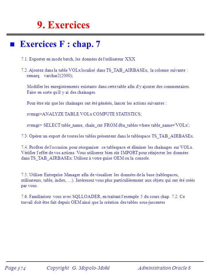 Page Copyright G. Mopolo-Moké Administration Oracle 8 374 9. Exercices n Exercices F : chap. 7 7.1. Exporter en mode batch, les données de l'utilisate
