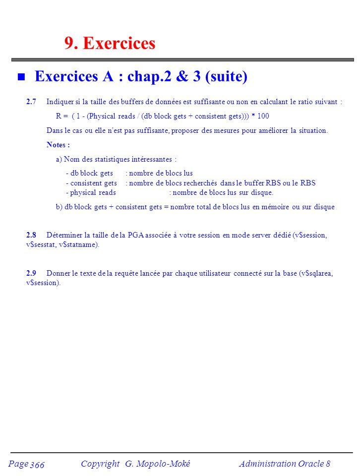 Page Copyright G. Mopolo-Moké Administration Oracle 8 366 9. Exercices n Exercices A : chap.2 & 3 (suite) 2.7Indiquer si la taille des buffers de donn