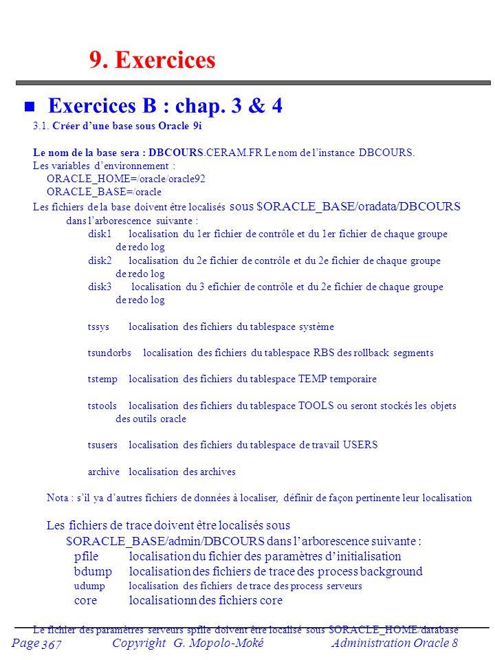 Page Copyright G. Mopolo-Moké Administration Oracle 8 367 9. Exercices n Exercices B : chap. 3 & 4 3.1. Créer dune base sous Oracle 9i Le nom de la ba