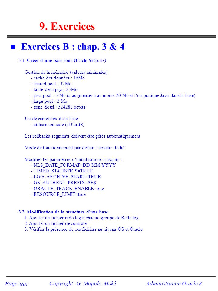 Page Copyright G. Mopolo-Moké Administration Oracle 8 368 9. Exercices n Exercices B : chap. 3 & 4 3.1. Créer dune base sous Oracle 9i (suite) Gestion