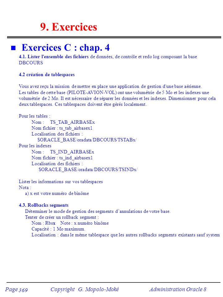 Page Copyright G. Mopolo-Moké Administration Oracle 8 369 9. Exercices n Exercices C : chap. 4 4.1. Lister l'ensemble des fichiers de données, de cont