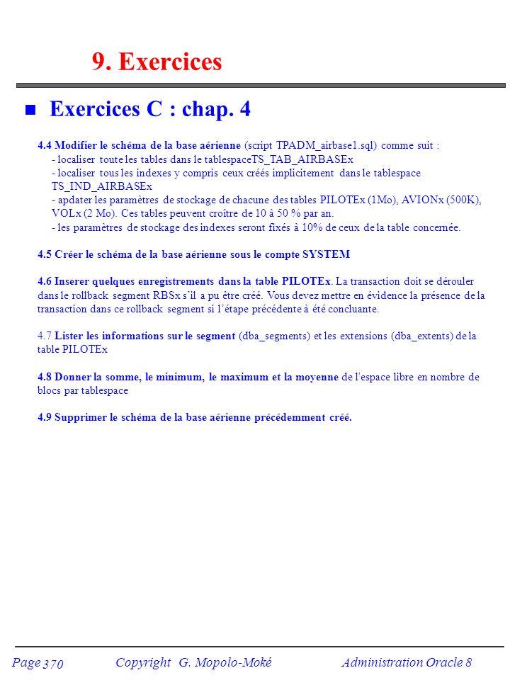 Page Copyright G. Mopolo-Moké Administration Oracle 8 370 9. Exercices n Exercices C : chap. 4 4.4 Modifier le schéma de la base aérienne (script TPAD