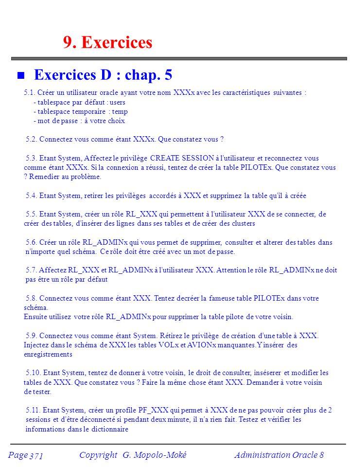 Page Copyright G. Mopolo-Moké Administration Oracle 8 371 9. Exercices n Exercices D : chap. 5 5.1. Créer un utilisateur oracle ayant votre nom XXXx a