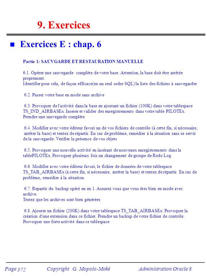 Page Copyright G. Mopolo-Moké Administration Oracle 8 372 9. Exercices n Exercices E : chap. 6 Partie 1: SAUVGARDE ET RESTAURATION MANUELLE 6.1. Opére