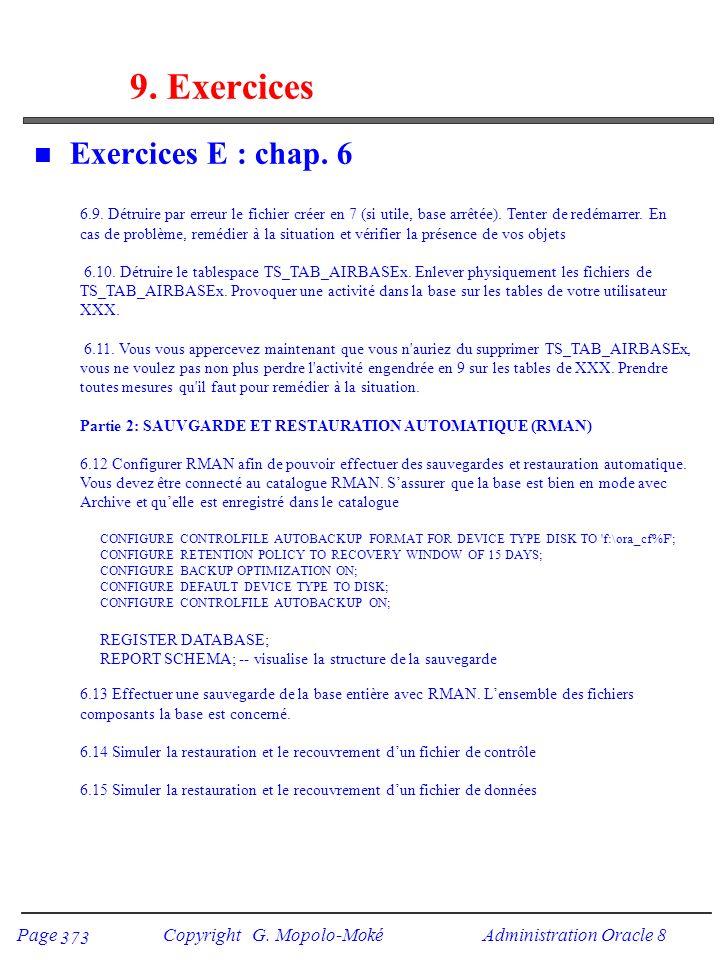 Page Copyright G. Mopolo-Moké Administration Oracle 8 373 9. Exercices n Exercices E : chap. 6 6.9. Détruire par erreur le fichier créer en 7 (si util
